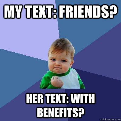 my text friends her text with benefits - Success Kid