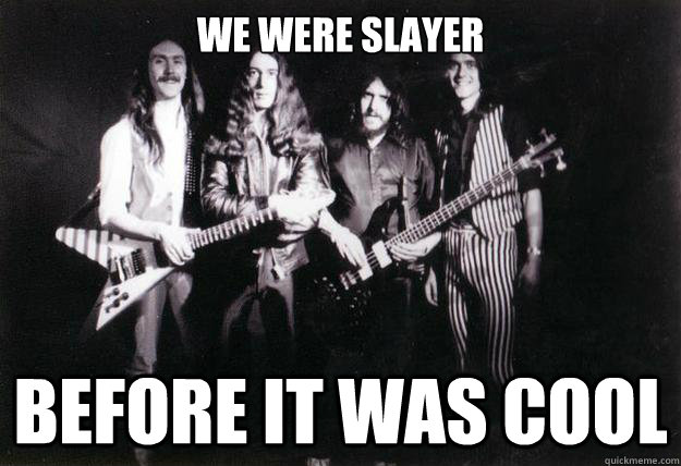 we were slayer before it was cool - hipster dragonslayer