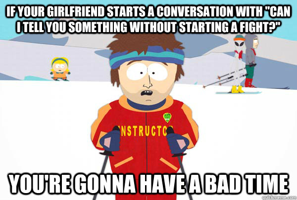 if your girlfriend starts a conversation with can i tell yo - Super Cool Ski Instructor