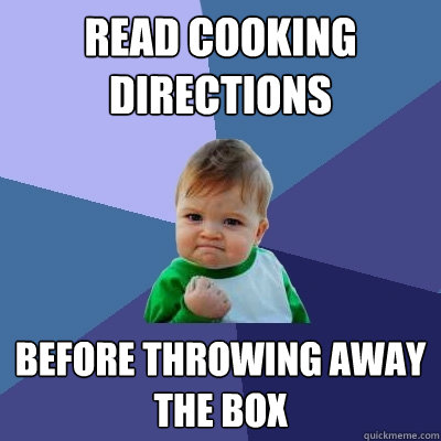 read cooking directions before throwing away the box - Success Kid