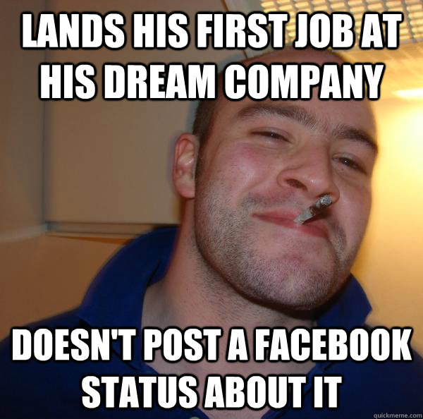lands his first job at his dream company doesnt post a face - Good Guy Greg