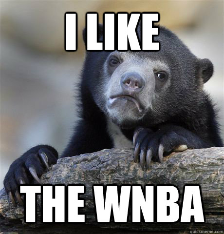 i like the wnba - Confession Bear