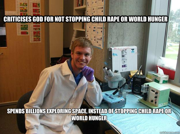 criticises god for not stopping child rape or world hunger s - Scumbag Scientist