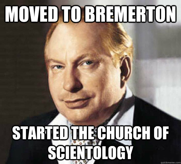 moved to bremerton started the church of scientology - L Ron Hubbard