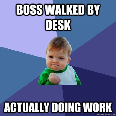 boss walked by desk actually doing work - Success Kid