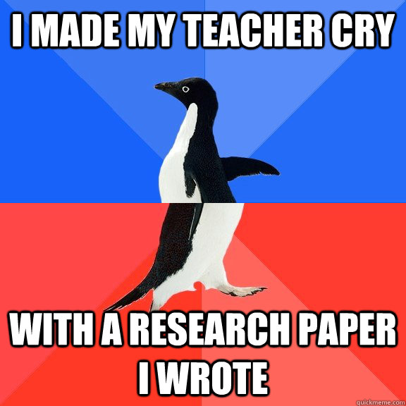 i made my teacher cry with a research paper i wrote - Socially Awkward Awesome Penguin