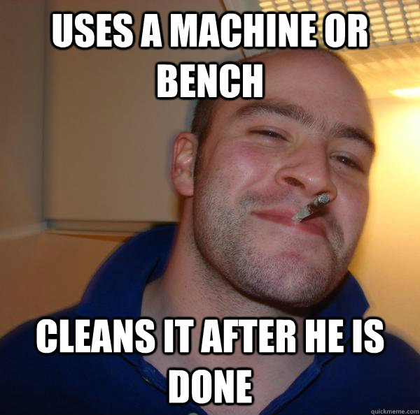 uses a machine or bench cleans it after he is done  - Good Guy Greg