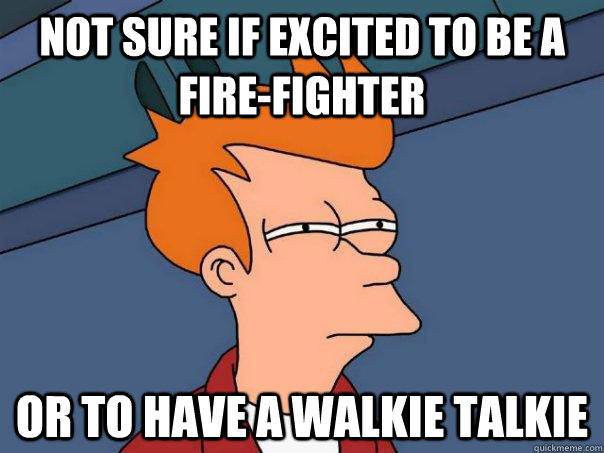 not sure if excited to be a firefighter or to have a walkie - Futurama Fry