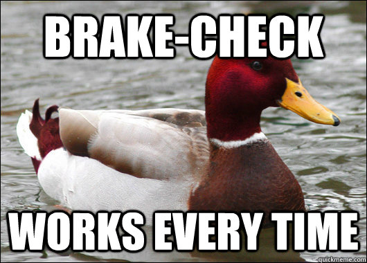 brakecheck works every time - Malicious Advice Mallard
