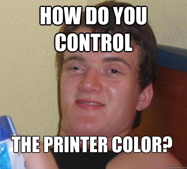 how do you control the printer color  - 10 Guy