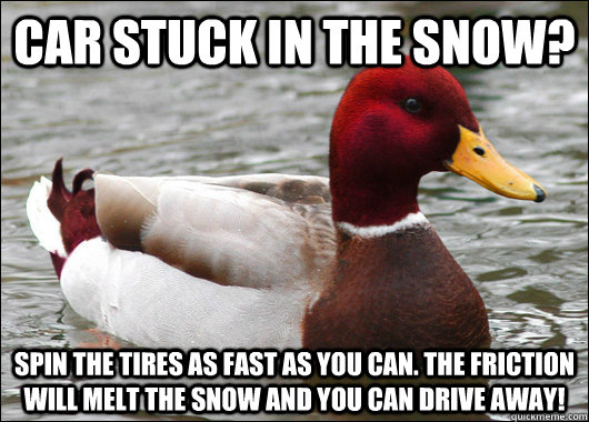 car stuck in the snow spin the tires as fast as you can th - Malicious Advice Mallard