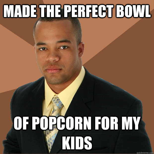 made the perfect bowl of popcorn for my kids - Successful Black Man