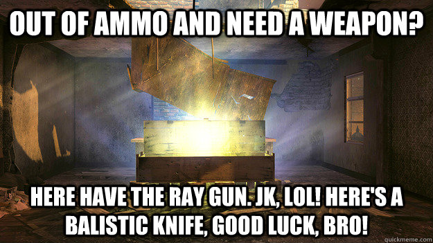 out of ammo and need a weapon here have the ray gun jk lo -