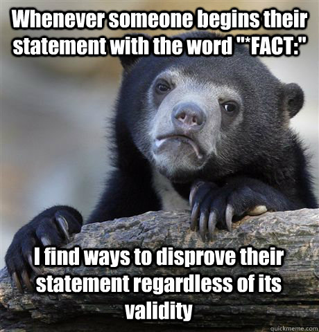 whenever someone begins their statement with the word fact - Confession Bear