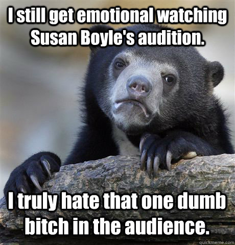 i still get emotional watching susan boyles audition i tru - Confession Bear