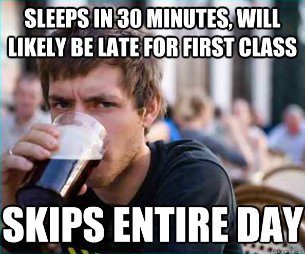 sleeps in 30 minutes will likely be late for first class sk - Lazy College Senior