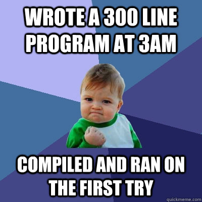 wrote a 300 line program at 3am compiled and ran on the firs - Success Kid