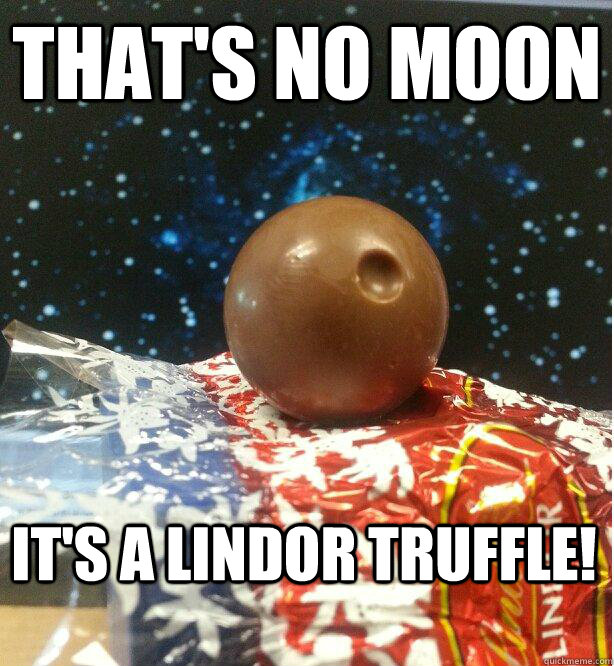 thats no moon its a lindor truffle - Death Chocolate