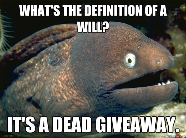 whats the definition of a will its a dead giveaway - Bad Joke Eel