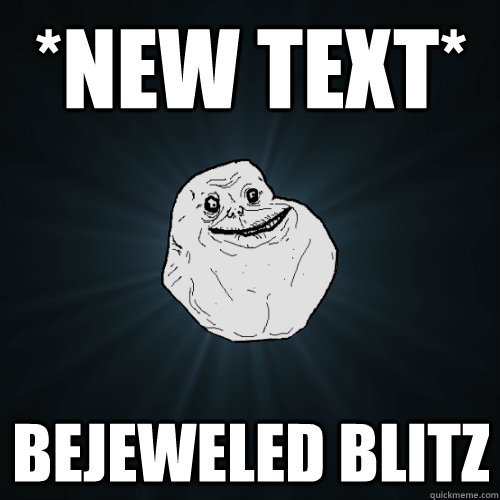 new text bejeweled blitz - Forever Alone
