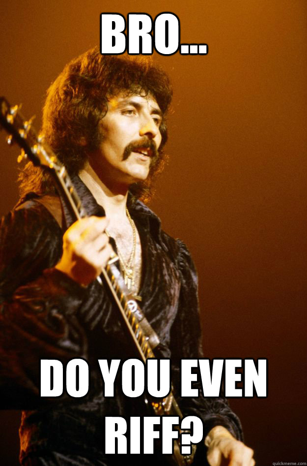 bro do you even riff - iommi riff