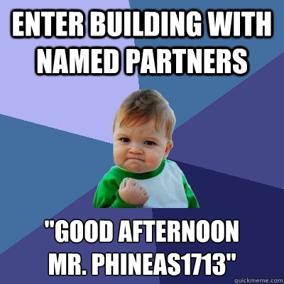 enter building with named partners good afternoon mr phin - Success Kid
