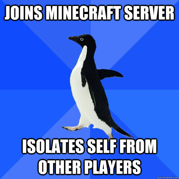 joins minecraft server isolates self from other players - Socially Awkward Penguin