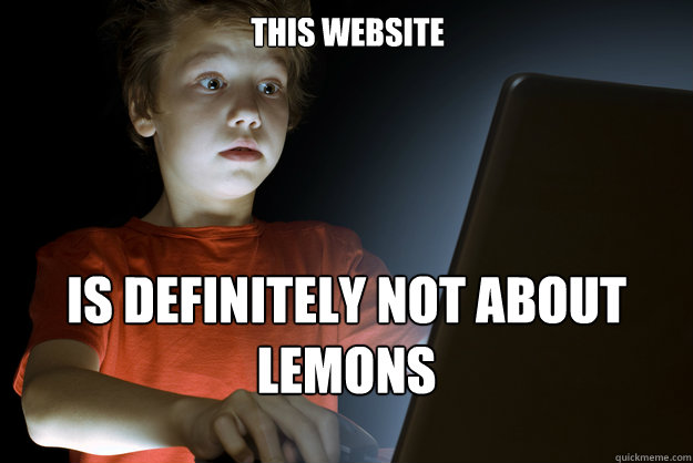 this website is definitely not about lemons - scared first day on the internet kid