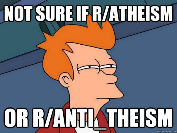 not sure if ratheism or rantitheism - Futurama Fry