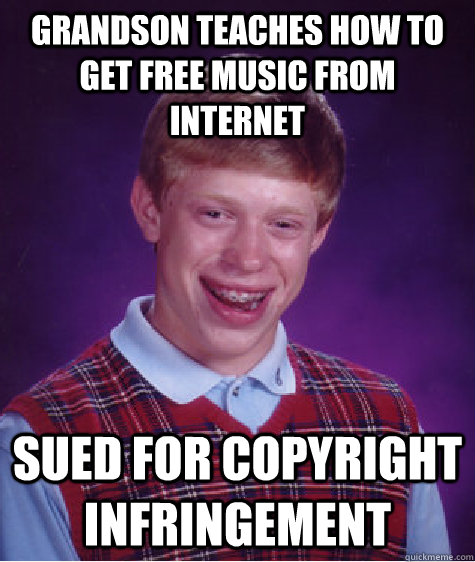 grandson teaches how to get free music from internet sued fo - Bad Luck Brian