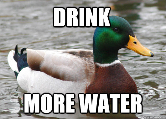 drink more water - Actual Advice Mallard