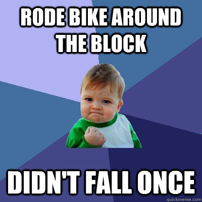 rode bike around the block didnt fall once - Success Kid