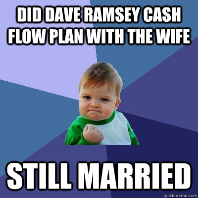 did dave ramsey cash flow plan with the wife still married - Success Kid
