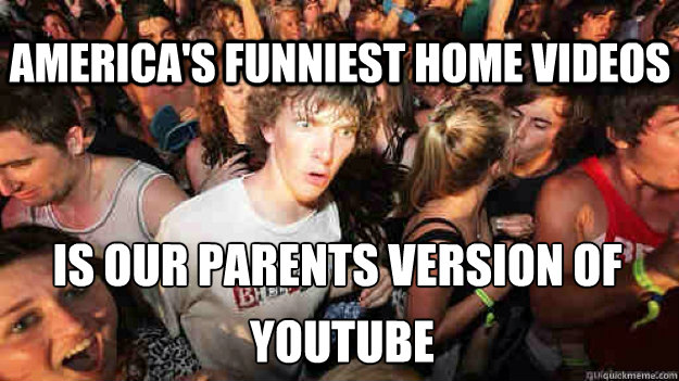 americas funniest home videos is our parents version of yo - Sudden Clarity Clarence