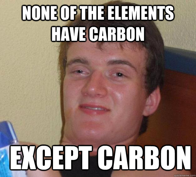 none of the elements have carbon except carbon - 10 Guy