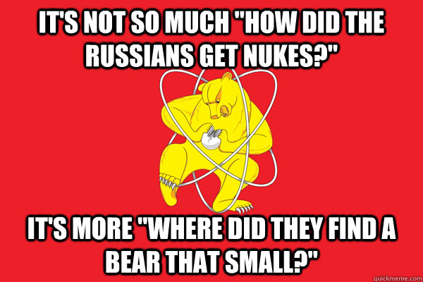 its not so much how did the russians get nukes its more - Russian Nuclear Bear