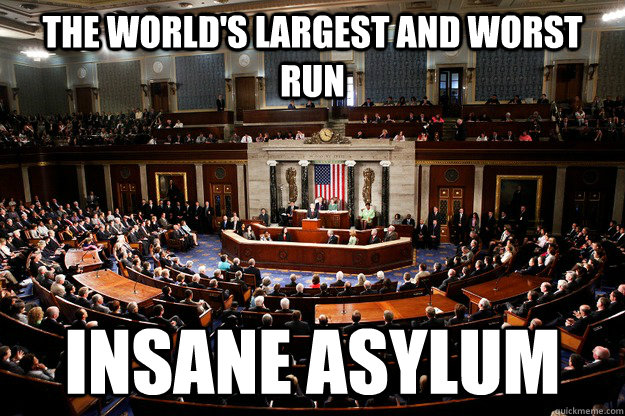 the worlds largest and worst run insane asylum - insane congress