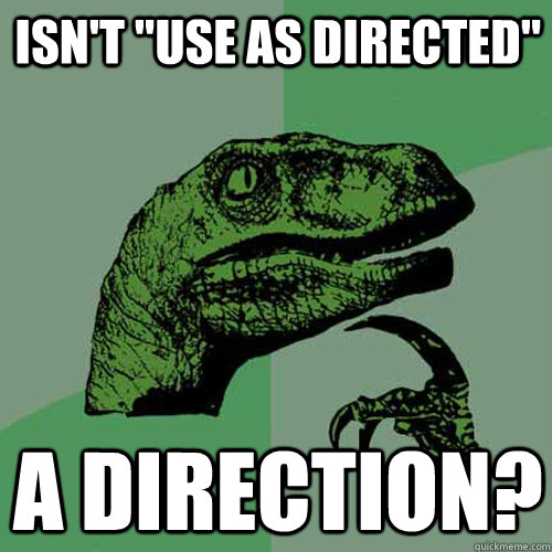 isnt use as directed a direction - Philosoraptor
