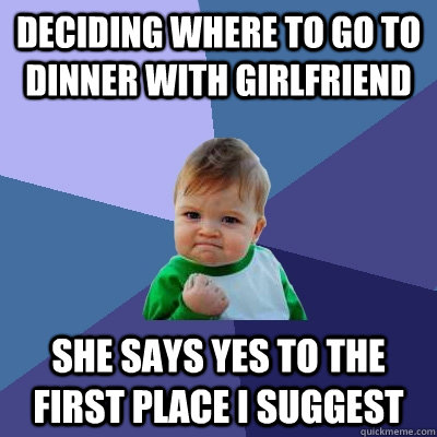 deciding where to go to dinner with girlfriend she says yes  - Success Kid