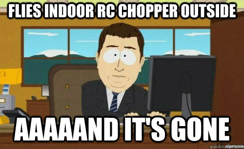 flies indoor rc chopper outside aaaaand its gone - anditsgone