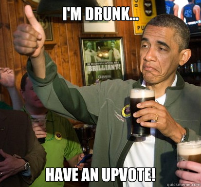 im drunk have an upvote - Upvote Obama