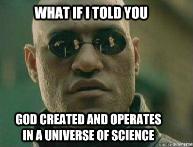 what if i told you god created and operates in a universe of - morpheous