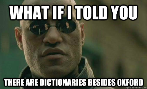what if i told you there are dictionaries besides oxford - 