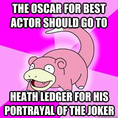 the oscar for best actor should go to heath ledger for his p - Slowpoke