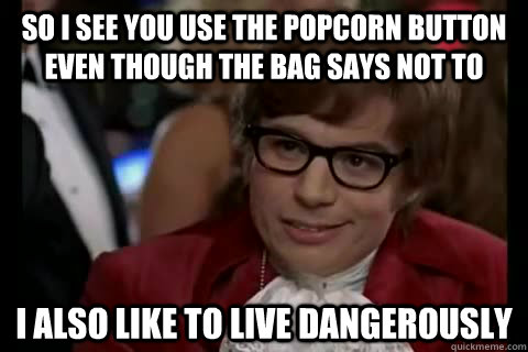 so i see you use the popcorn button even though the bag says -