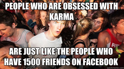 people who are obsessed with karma are just like the people - Sudden Clarity Clarence