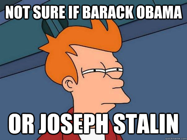 not sure if barack obama or joseph stalin - Futurama Fry