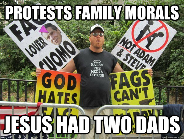 protests family morals jesus had two dads - Scumbag Westboro Baptist Church