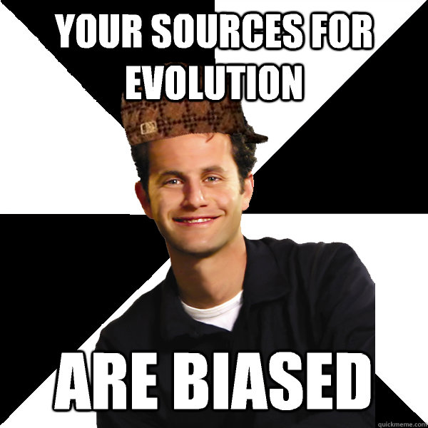 your sources for evolution are biased - Scumbag Christian