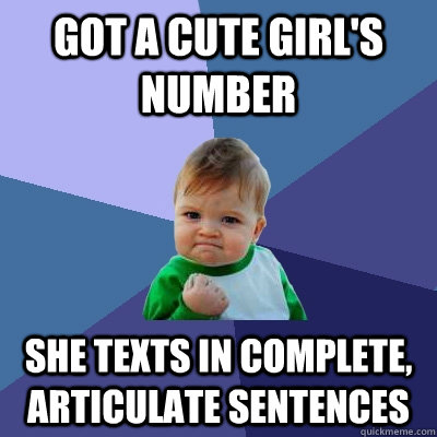 got a cute girls number she texts in complete articulate s - Success Kid